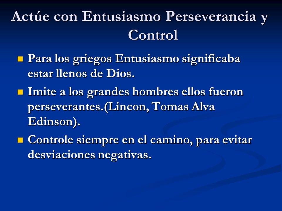 Actúe con Entusiasmo Perseverancia y Control Para los griegos Entusiasmo significaba estar llenos de Dios. Para los griegos Entusiasmo significaba est