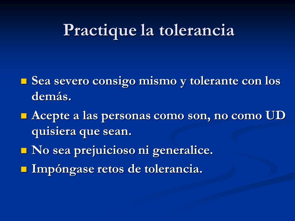 Practique la tolerancia Sea severo consigo mismo y tolerante con los demás. Sea severo consigo mismo y tolerante con los demás. Acepte a las personas