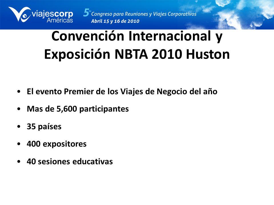 Convención Internacional y Exposición NBTA 2010 Huston El evento Premier de los Viajes de Negocio del año Mas de 5,600 participantes 35 países 400 exp