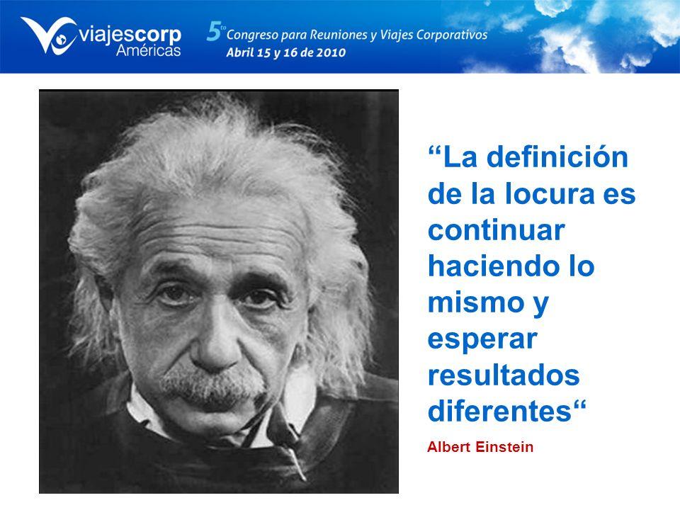 La definición de la locura es continuar haciendo lo mismo y esperar resultados diferentes Albert Einstein
