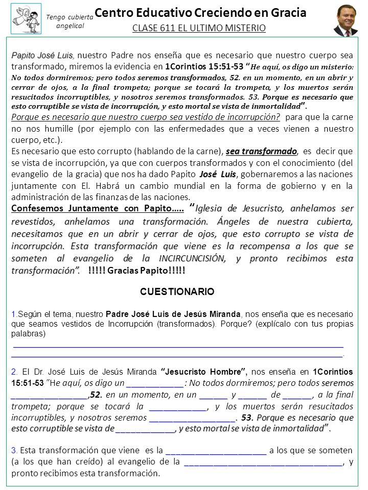 Centro Educativo Creciendo en Gracia Papito José Luis, seremos transformados, 52 Porque es necesario que esto corruptible se vista de incorrupción, y esto mortal se vista de inmortalidad.