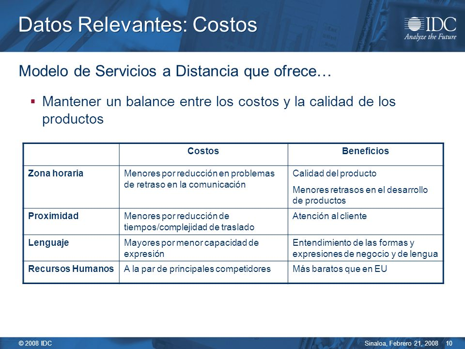 Sinaloa, Febrero 21, 2008 © 2008 IDC 10 Datos Relevantes: Costos Modelo de Servicios a Distancia que ofrece… Mantener un balance entre los costos y la