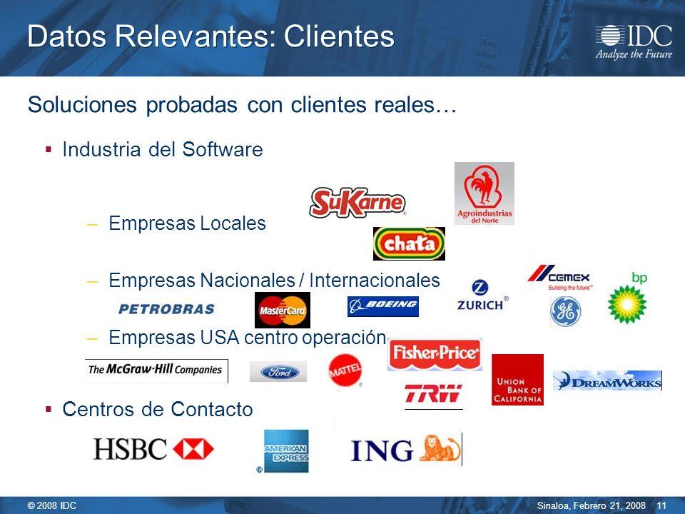 Sinaloa, Febrero 21, 2008 © 2008 IDC 11 Datos Relevantes: Clientes Soluciones probadas con clientes reales… Industria del Software –Empresas Locales –Empresas Nacionales / Internacionales –Empresas USA centro operación Centros de Contacto