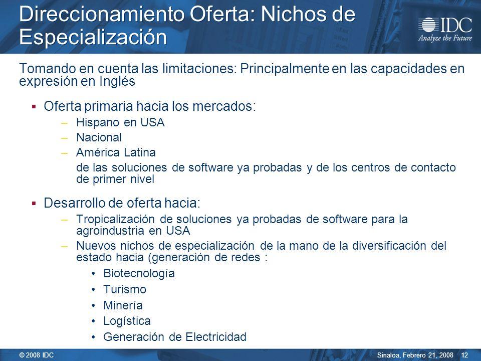 Sinaloa, Febrero 21, 2008 © 2008 IDC 12 Direccionamiento Oferta: Nichos de Especialización Tomando en cuenta las limitaciones: Principalmente en las c