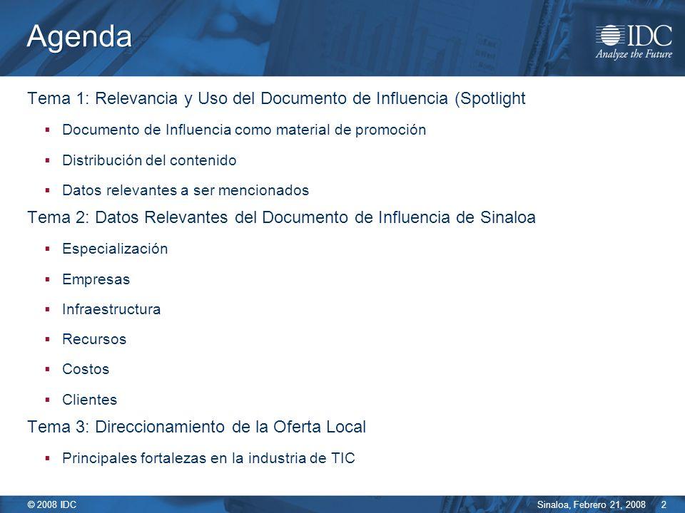Sinaloa, Febrero 21, 2008 © 2008 IDC 2 Agenda Tema 1: Relevancia y Uso del Documento de Influencia (Spotlight Documento de Influencia como material de
