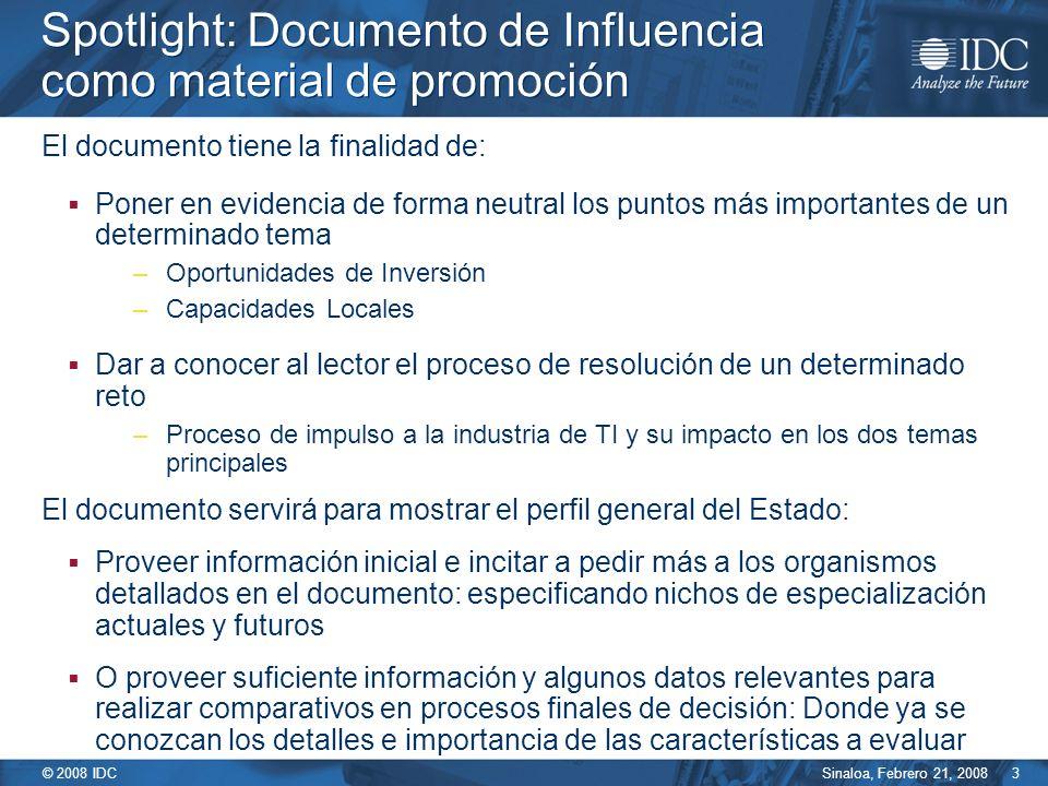 Sinaloa, Febrero 21, 2008 © 2008 IDC 3 Spotlight: Documento de Influencia como material de promoción El documento tiene la finalidad de: Poner en evid