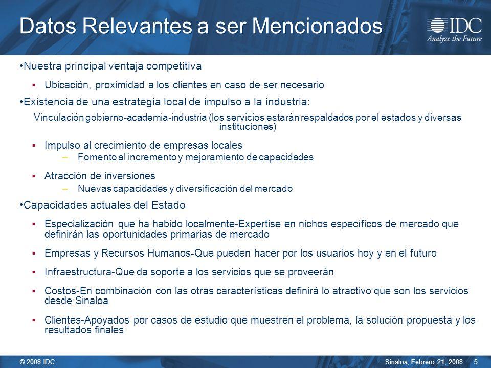 Sinaloa, Febrero 21, 2008 © 2008 IDC 5 Datos Relevantes a ser Mencionados Nuestra principal ventaja competitiva Ubicación, proximidad a los clientes e