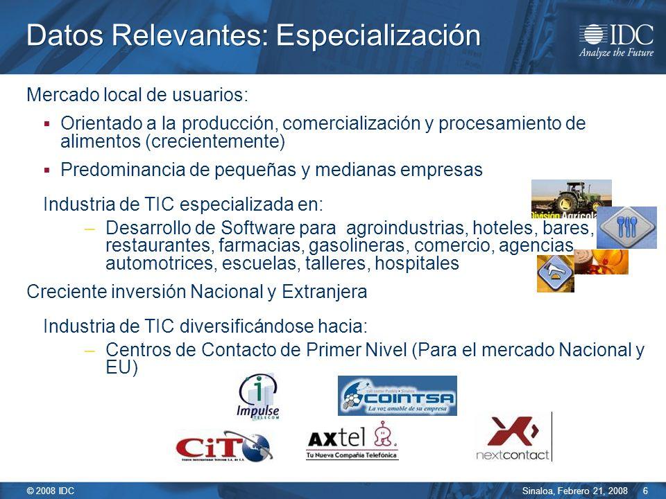 Sinaloa, Febrero 21, 2008 © 2008 IDC 6 Datos Relevantes: Especialización Mercado local de usuarios: Orientado a la producción, comercialización y proc