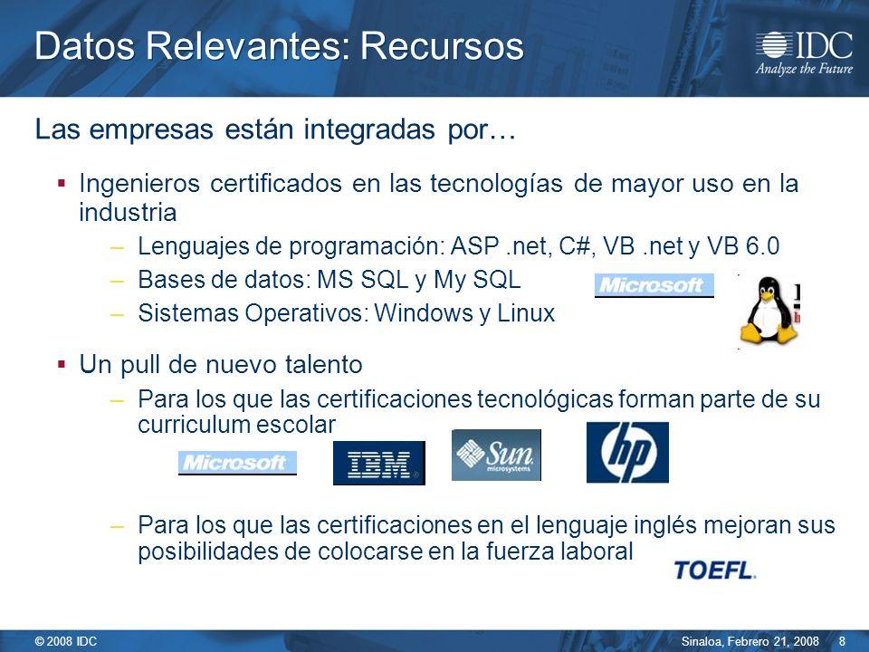 Sinaloa, Febrero 21, 2008 © 2008 IDC 8 Las empresas están integradas por… Ingenieros certificados en las tecnologías de mayor uso en la industria –Len