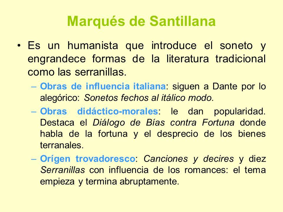Marqués de Santillana Es un humanista que introduce el soneto y engrandece formas de la literatura tradicional como las serranillas. –Obras de influen