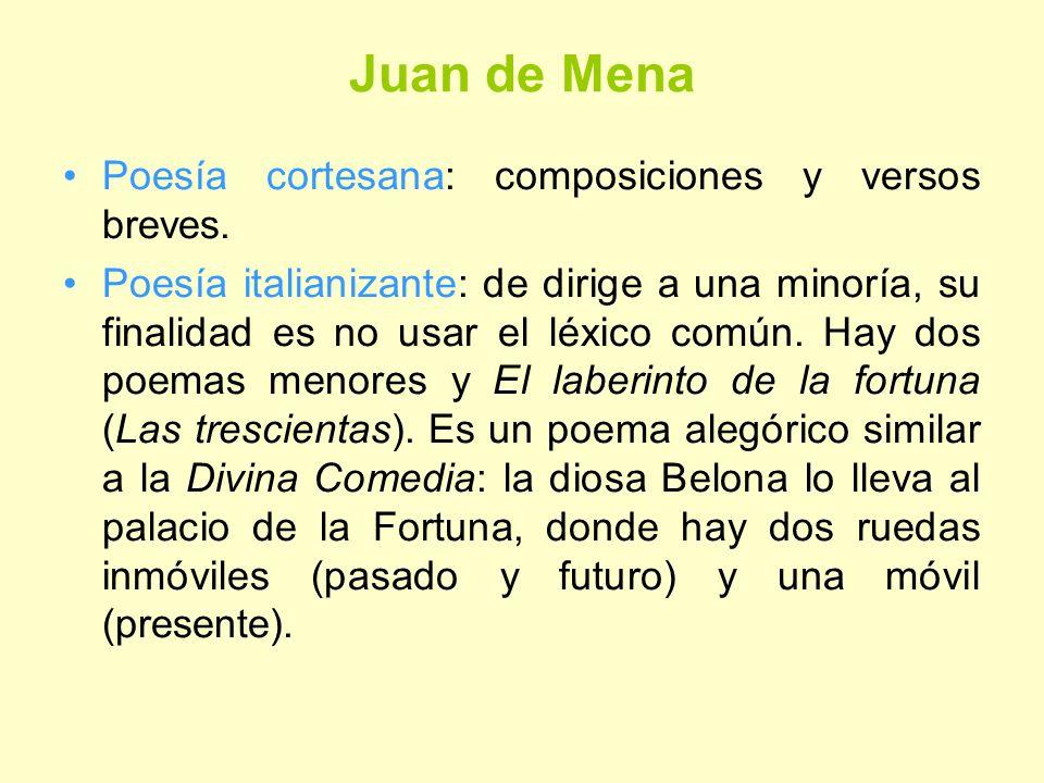 Juan de Mena Poesía cortesana: composiciones y versos breves. Poesía italianizante: de dirige a una minoría, su finalidad es no usar el léxico común.
