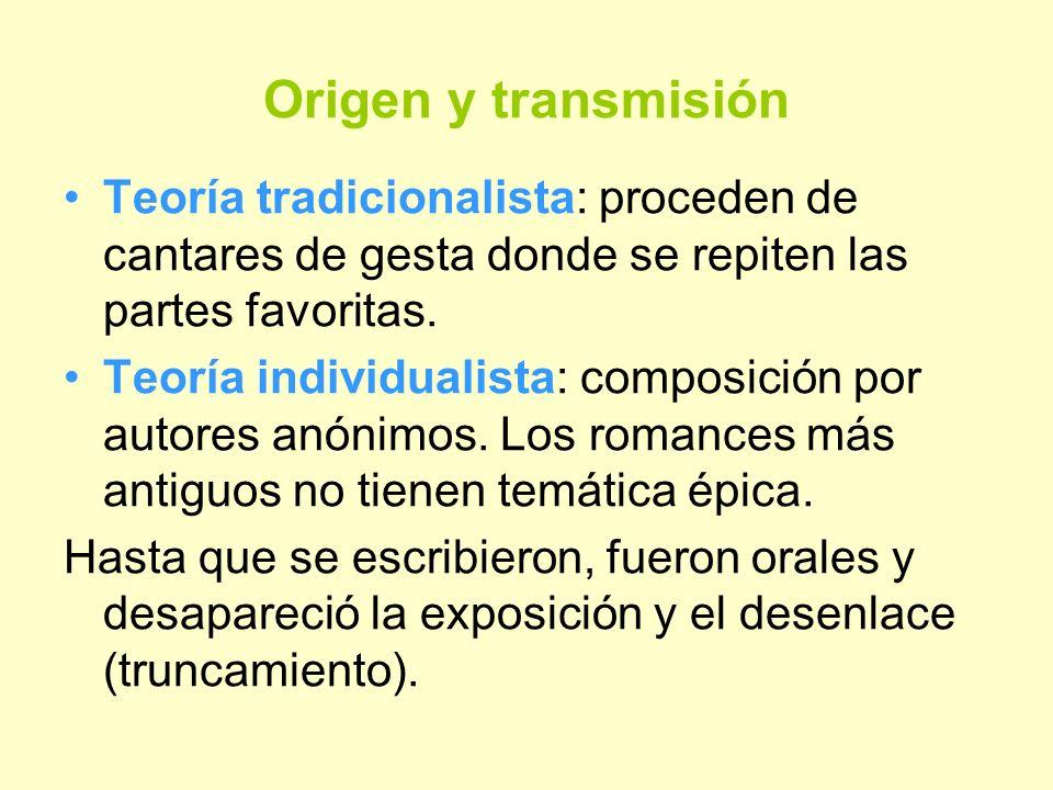Origen y transmisión Teoría tradicionalista: proceden de cantares de gesta donde se repiten las partes favoritas. Teoría individualista: composición p