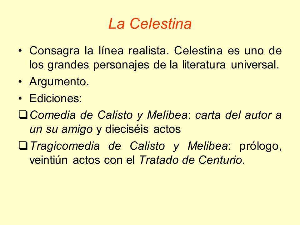 La Celestina Consagra la línea realista. Celestina es uno de los grandes personajes de la literatura universal. Argumento. Ediciones: Comedia de Calis