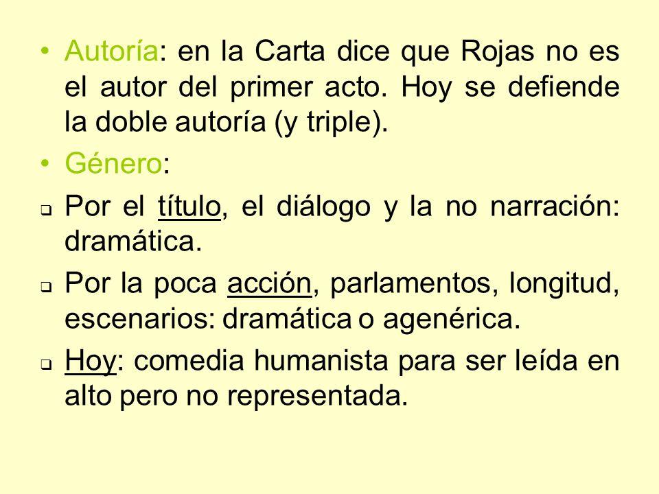 Autoría: en la Carta dice que Rojas no es el autor del primer acto. Hoy se defiende la doble autoría (y triple). Género: Por el título, el diálogo y l