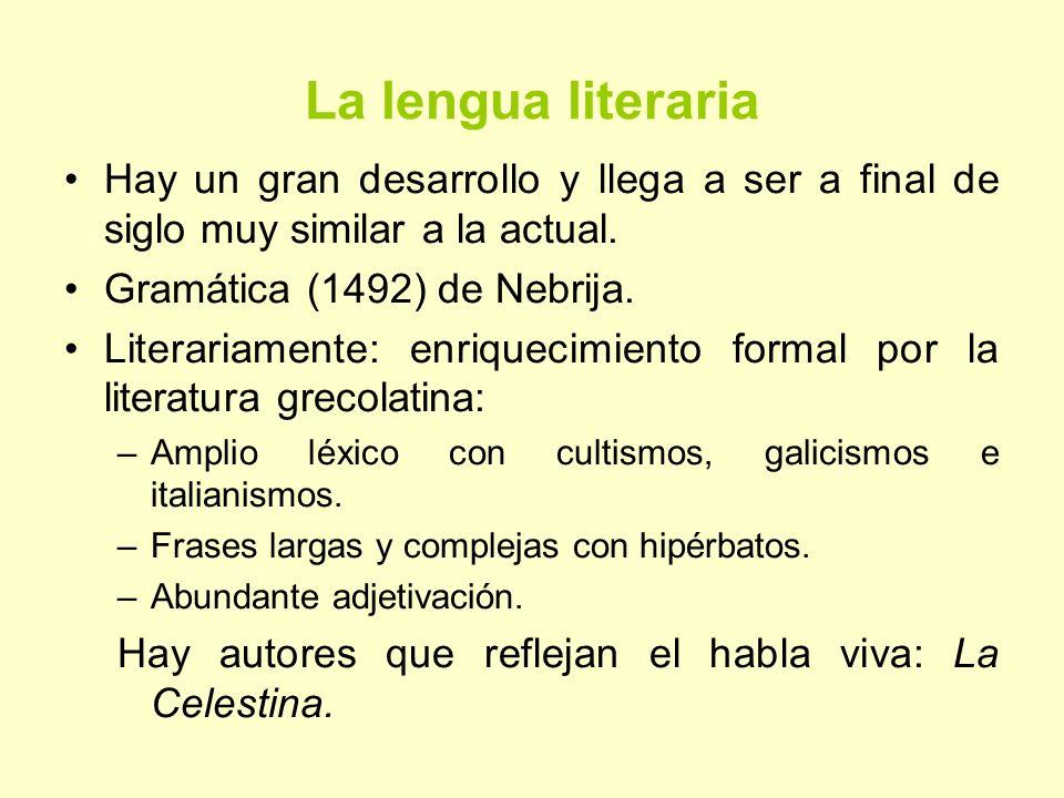La lengua literaria Hay un gran desarrollo y llega a ser a final de siglo muy similar a la actual. Gramática (1492) de Nebrija. Literariamente: enriqu