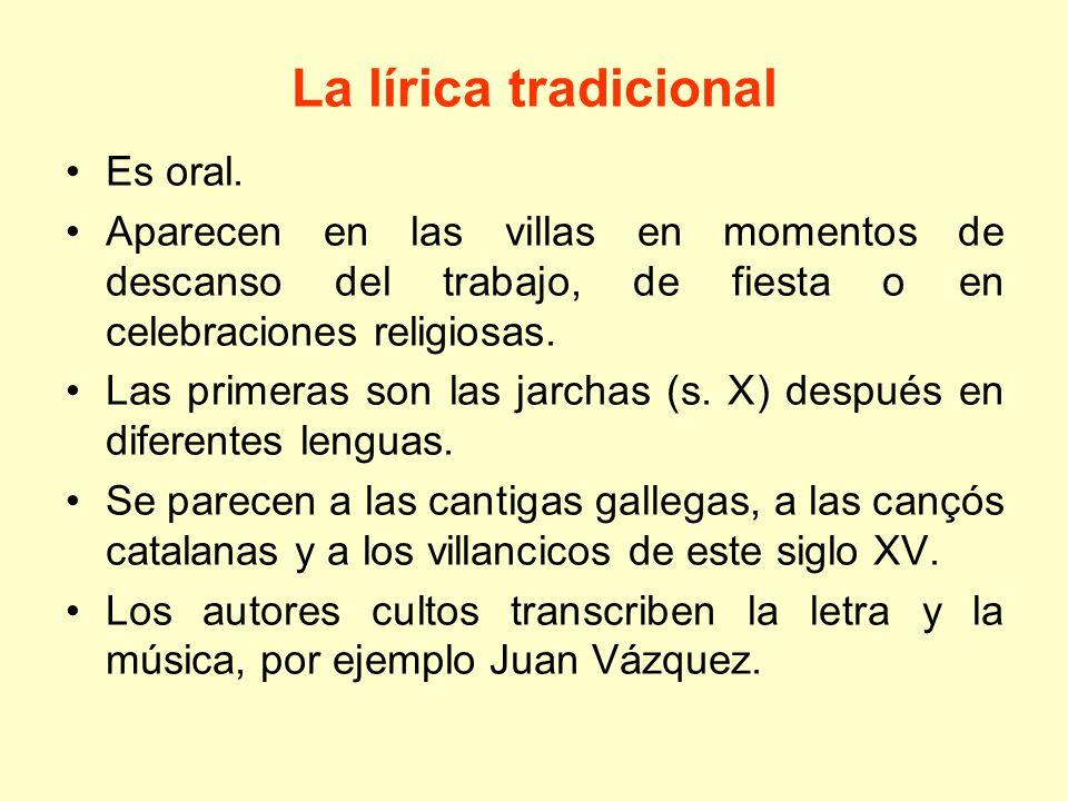 La lírica tradicional Es oral. Aparecen en las villas en momentos de descanso del trabajo, de fiesta o en celebraciones religiosas. Las primeras son l
