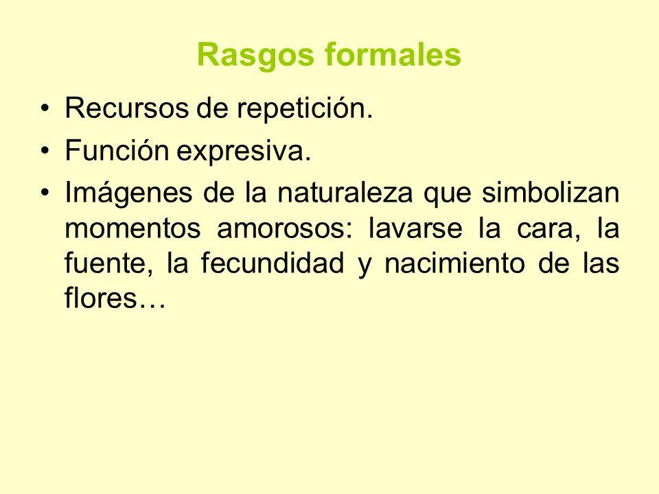 Rasgos formales Recursos de repetición. Función expresiva. Imágenes de la naturaleza que simbolizan momentos amorosos: lavarse la cara, la fuente, la