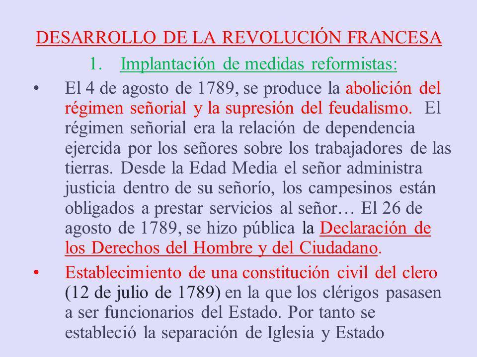 DESARROLLO DE LA REVOLUCIÓN FRANCESA 1.Implantación de medidas reformistas: El 4 de agosto de 1789, se produce la abolición del régimen señorial y la
