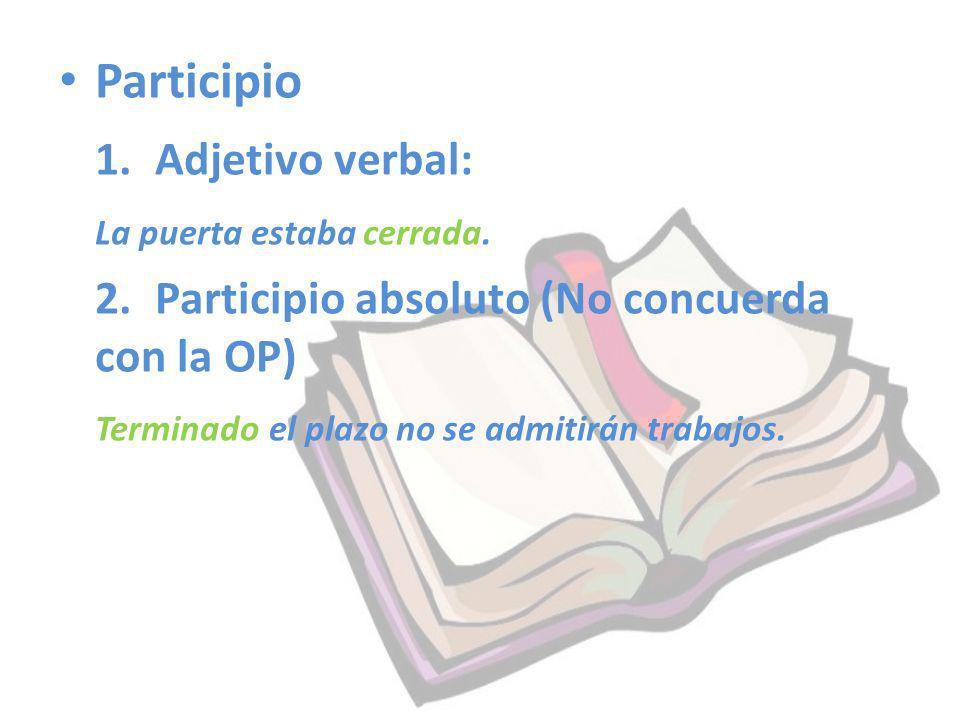 Participio 1.Adjetivo verbal: La puerta estaba cerrada. 2. Participio absoluto (No concuerda con la OP) Terminado el plazo no se admitirán trabajos.