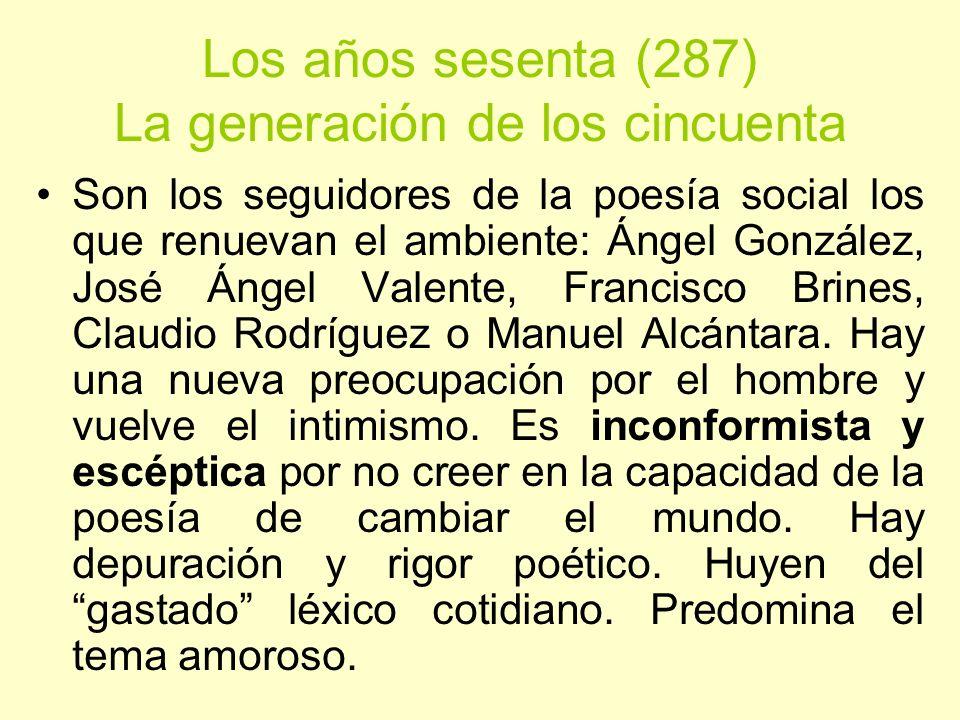 Los años sesenta (287) La generación de los cincuenta Son los seguidores de la poesía social los que renuevan el ambiente: Ángel González, José Ángel