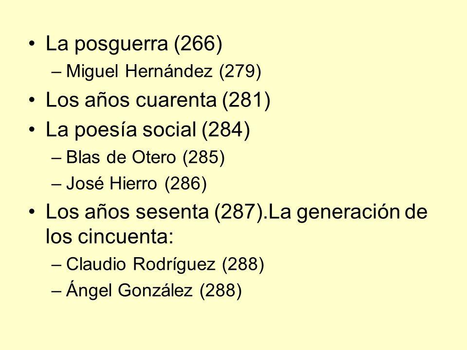 La posguerra (266) –Miguel Hernández (279) Los años cuarenta (281) La poesía social (284) –Blas de Otero (285) –José Hierro (286) Los años sesenta (28