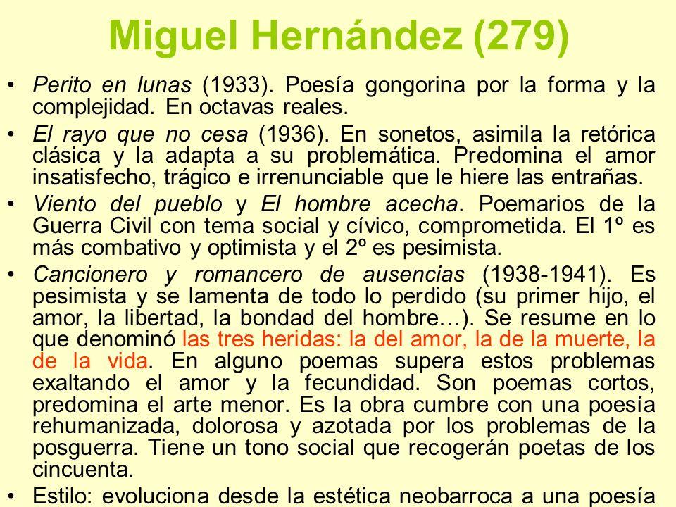 Miguel Hernández (279) Perito en lunas (1933). Poesía gongorina por la forma y la complejidad. En octavas reales. El rayo que no cesa (1936). En sonet