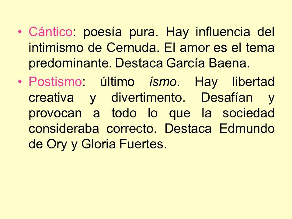 Cántico: poesía pura. Hay influencia del intimismo de Cernuda. El amor es el tema predominante. Destaca García Baena. Postismo: último ismo. Hay liber