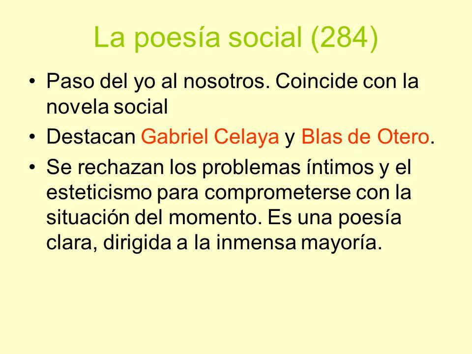 La poesía social (284) Paso del yo al nosotros. Coincide con la novela social Destacan Gabriel Celaya y Blas de Otero. Se rechazan los problemas íntim