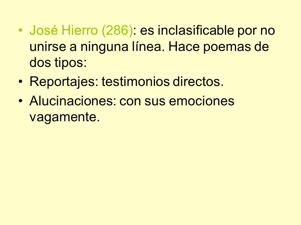José Hierro (286): es inclasificable por no unirse a ninguna línea. Hace poemas de dos tipos: Reportajes: testimonios directos. Alucinaciones: con sus