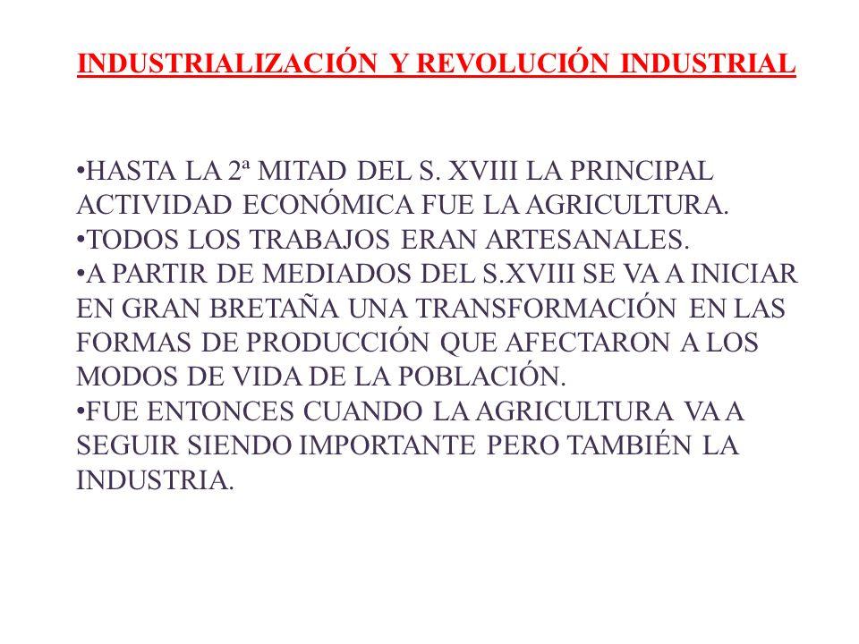 INDUSTRIALIZACIÓN Y REVOLUCIÓN INDUSTRIAL HASTA LA 2ª MITAD DEL S. XVIII LA PRINCIPAL ACTIVIDAD ECONÓMICA FUE LA AGRICULTURA. TODOS LOS TRABAJOS ERAN