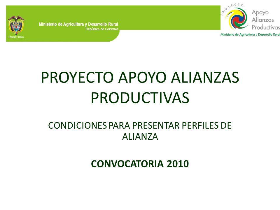 Ministerio de Agricultura y Desarrollo Rural República de Colombia PROYECTO APOYO ALIANZAS PRODUCTIVAS CONDICIONES PARA PRESENTAR PERFILES DE ALIANZA