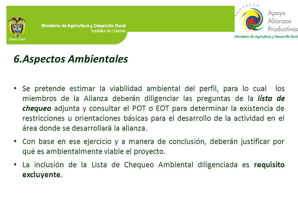 Ministerio de Agricultura y Desarrollo Rural República de Colombia 6.Aspectos Ambientales Se pretende estimar la viabilidad ambiental del perfil, para