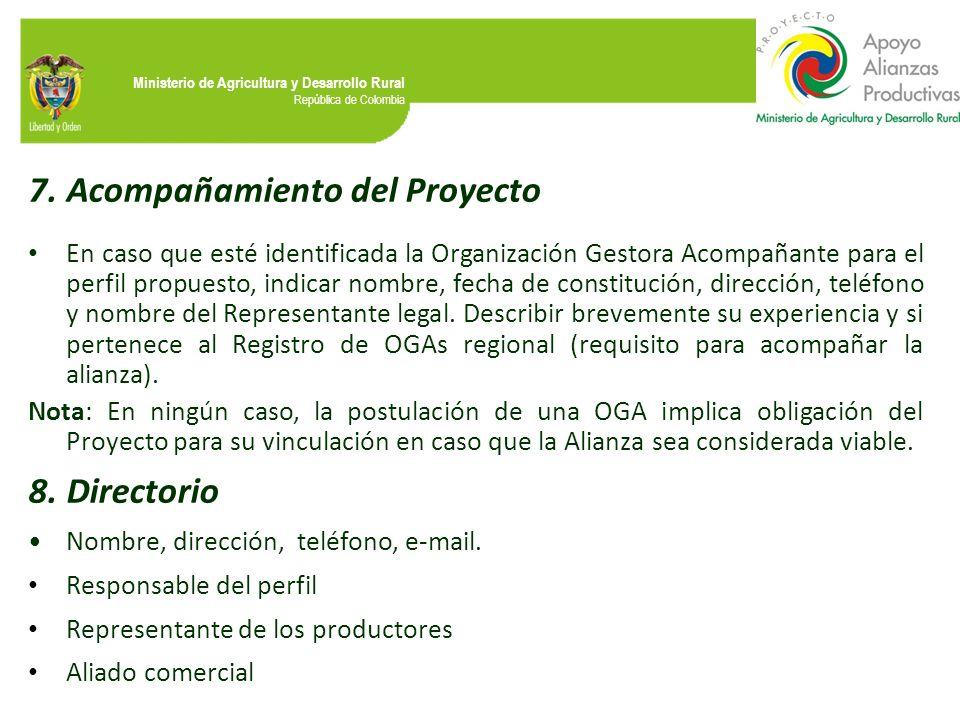 Ministerio de Agricultura y Desarrollo Rural República de Colombia 7.Acompañamiento del Proyecto En caso que esté identificada la Organización Gestora