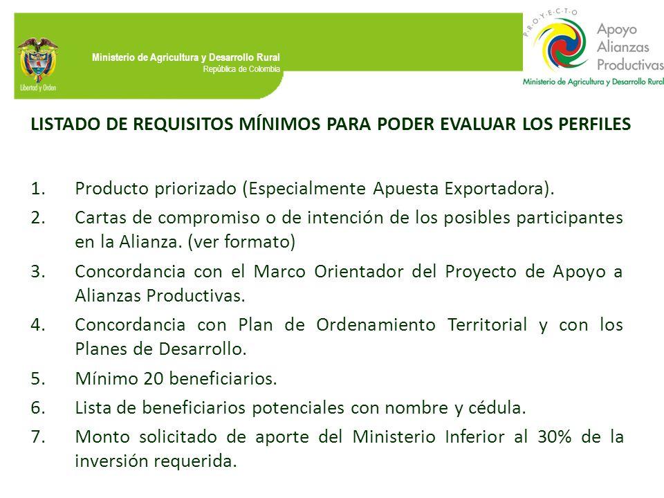 Ministerio de Agricultura y Desarrollo Rural República de Colombia LISTADO DE REQUISITOS MÍNIMOS PARA PODER EVALUAR LOS PERFILES 1.Producto priorizado