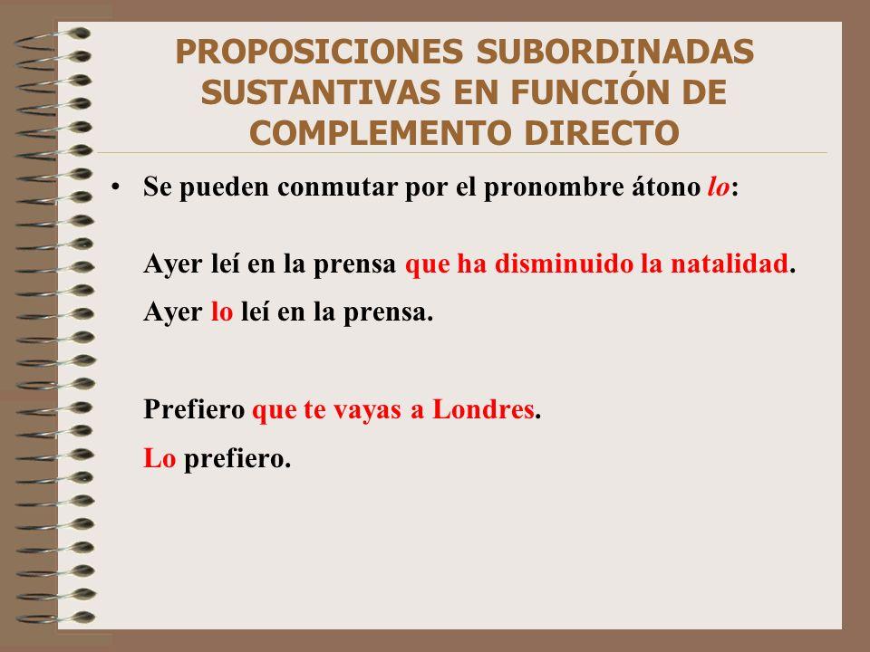 PROPOSICIONES SUBORDINADAS SUSTANTIVAS EN FUNCIÓN DE COMPLEMENTO DIRECTO Se pueden conmutar por el pronombre átono lo: Ayer leí en la prensa que ha di