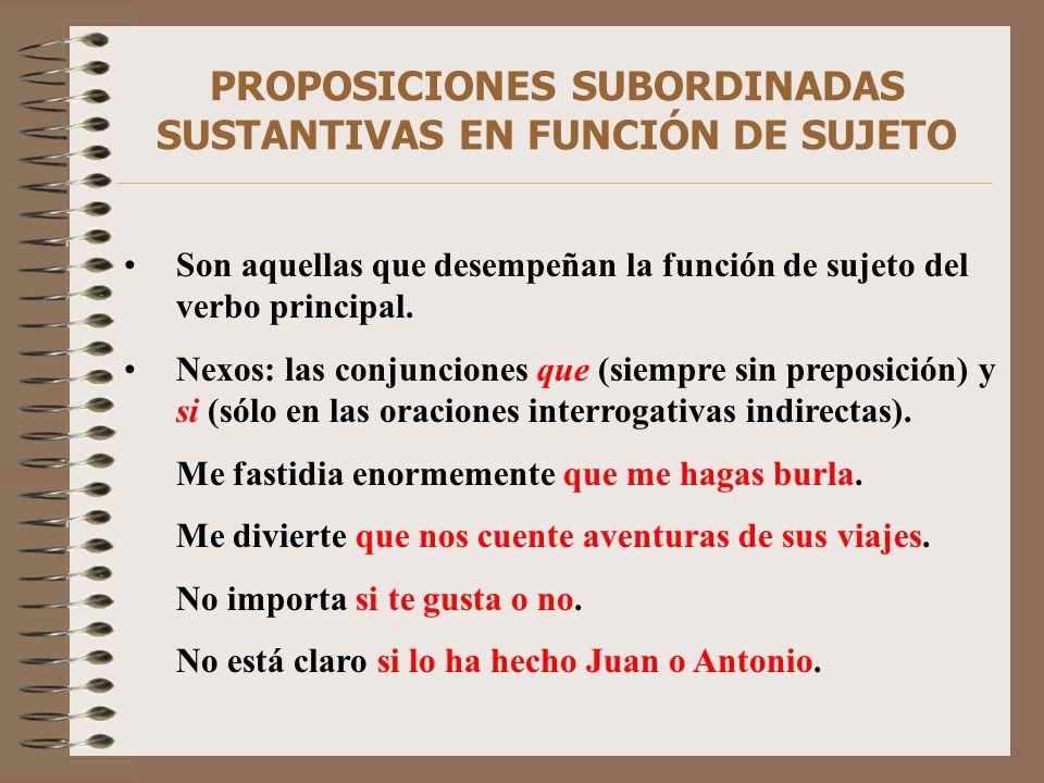 PROPOSICIONES SUBORDINADAS SUSTANTIVAS EN FUNCIÓN DE SUJETO Son aquellas que desempeñan la función de sujeto del verbo principal. Nexos: las conjuncio