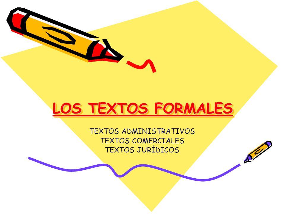 LOS TEXTOS FORMALES TEXTOS ADMINISTRATIVOS TEXTOS COMERCIALES TEXTOS JURÍDICOS