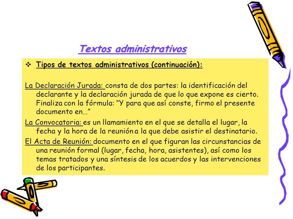 Textos administrativos Tipos de textos administrativos (continuación): La Declaración Jurada: consta de dos partes: la identificación del declarante y