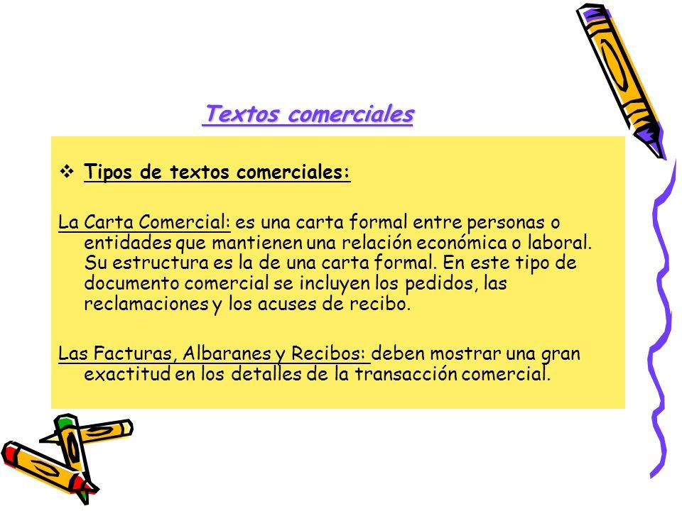 Textos comerciales Tipos de textos comerciales: La Carta Comercial: es una carta formal entre personas o entidades que mantienen una relación económic