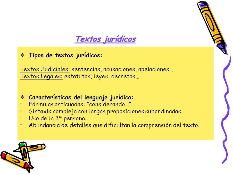 Textos jurídicos Tipos de textos jurídicos: Textos Judiciales: sentencias, acusaciones, apelaciones… Textos Legales: estatutos, leyes, decretos… Carac