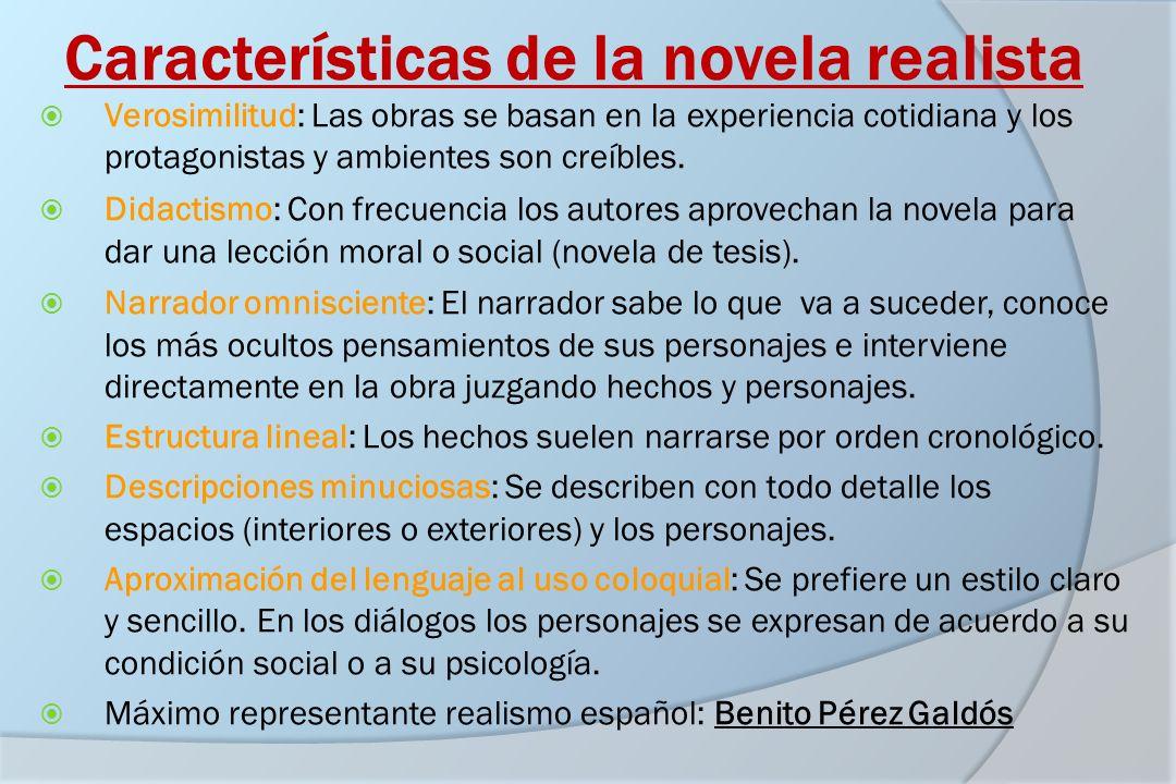 Características de la novela realista Verosimilitud: Las obras se basan en la experiencia cotidiana y los protagonistas y ambientes son creíbles. Dida