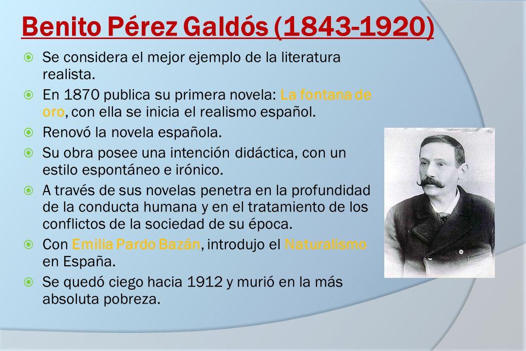 Benito Pérez Galdós (1843-1920) Se considera el mejor ejemplo de la literatura realista. En 1870 publica su primera novela: La fontana de oro, con ell