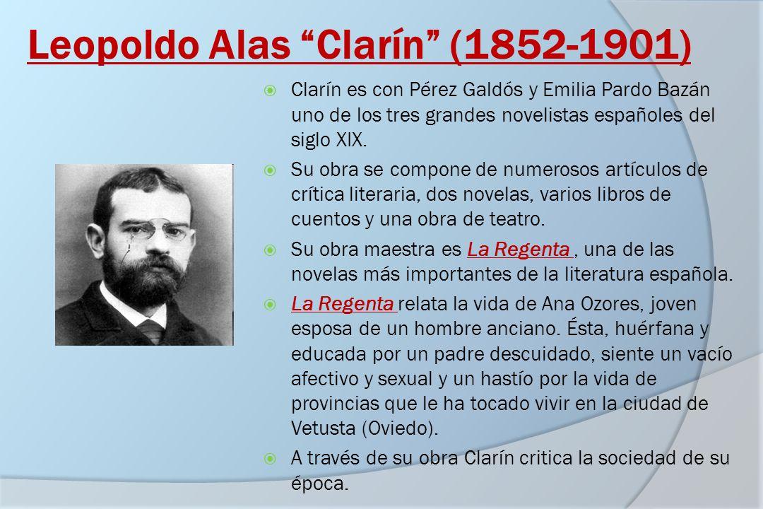 Leopoldo Alas Clarín (1852-1901) Clarín es con Pérez Galdós y Emilia Pardo Bazán uno de los tres grandes novelistas españoles del siglo XIX. Su obra s