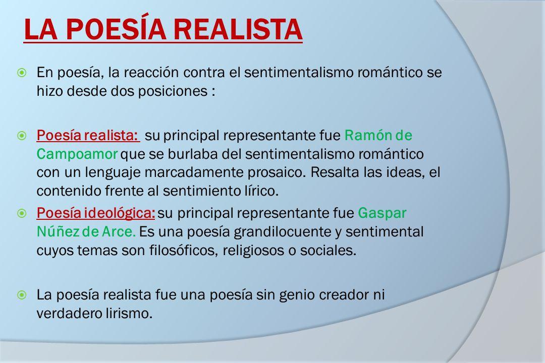 LA POESÍA REALISTA En poesía, la reacción contra el sentimentalismo romántico se hizo desde dos posiciones : Poesía realista: su principal representan