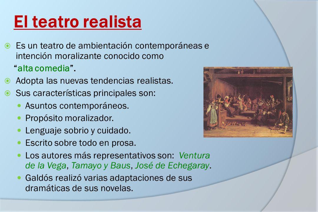 El teatro realista Es un teatro de ambientación contemporáneas e intención moralizante conocido como alta comedia. Adopta las nuevas tendencias realis
