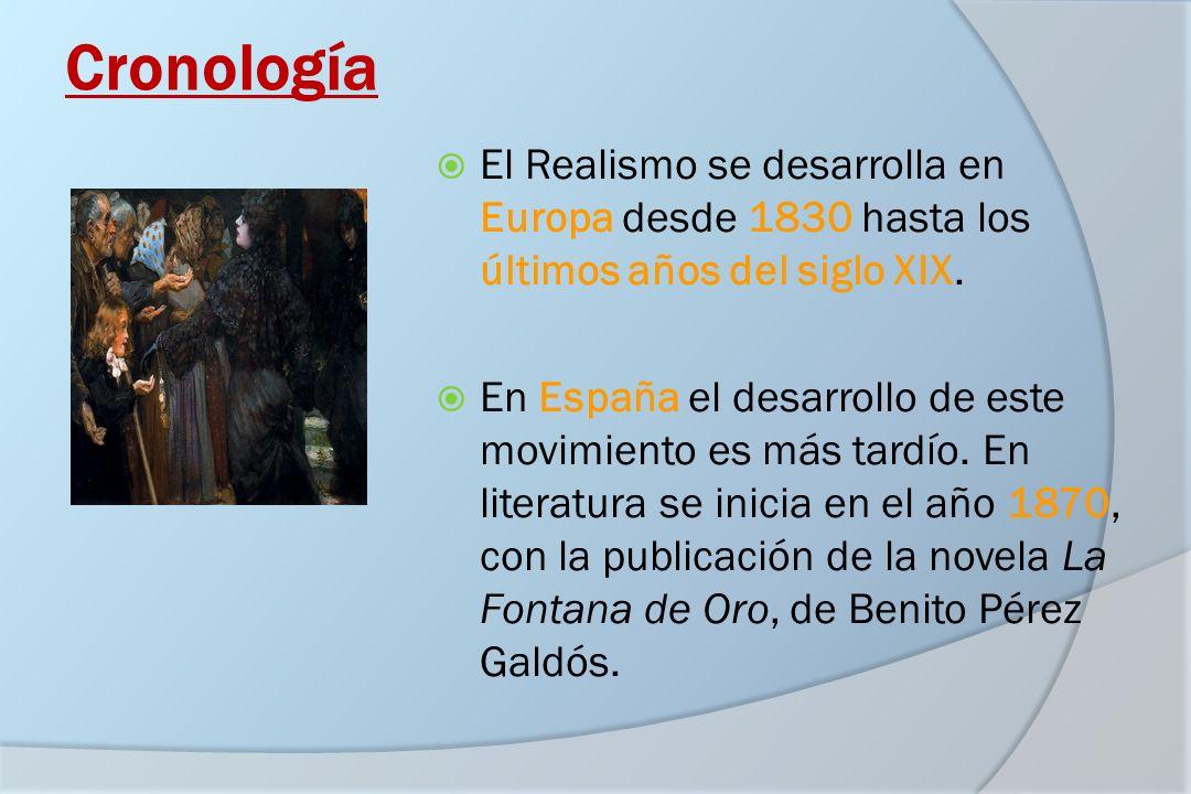 Cronología El Realismo se desarrolla en Europa desde 1830 hasta los últimos años del siglo XIX. En España el desarrollo de este movimiento es más tard