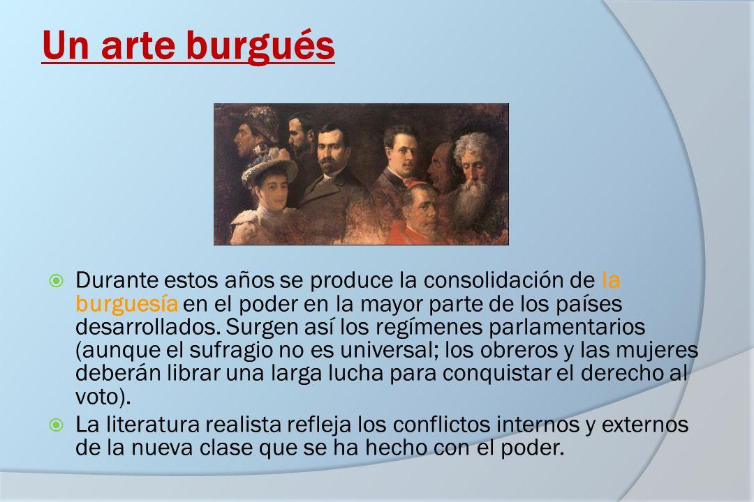 Un arte burgués Durante estos años se produce la consolidación de la burguesía en el poder en la mayor parte de los países desarrollados. Surgen así l