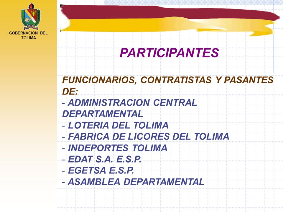 GOBERNACIÓN DEL TOLIMA FUNCIONARIOS, CONTRATISTAS Y PASANTES DE: - ADMINISTRACION CENTRAL DEPARTAMENTAL - LOTERIA DEL TOLIMA - FABRICA DE LICORES DEL