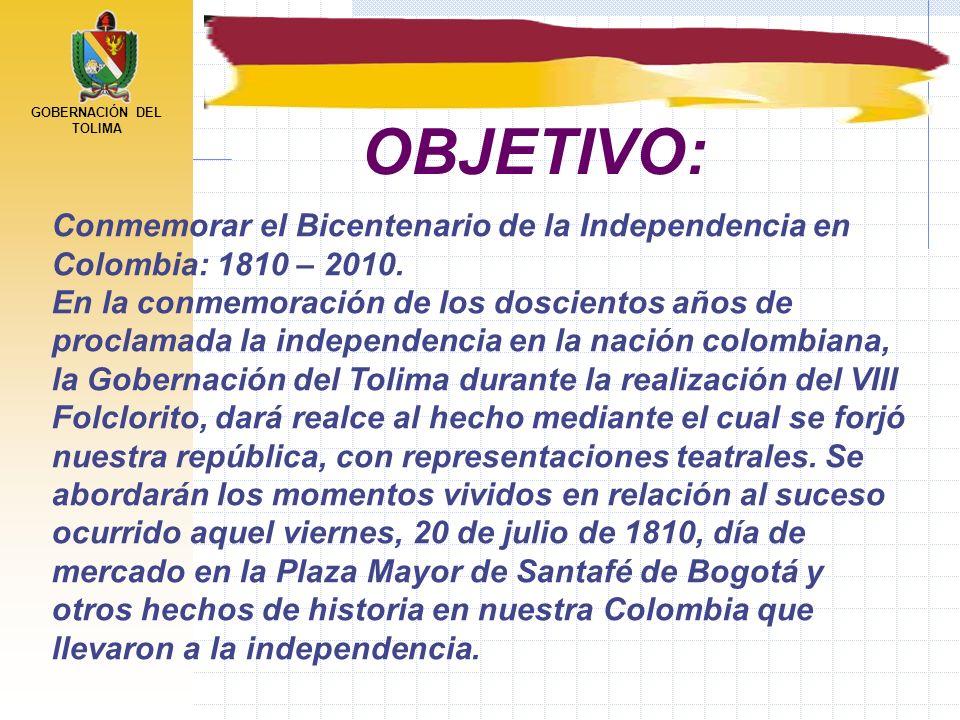 GOBERNACIÓN DEL TOLIMA Conmemorar el Bicentenario de la Independencia en Colombia: 1810 – 2010. En la conmemoración de los doscientos años de proclama