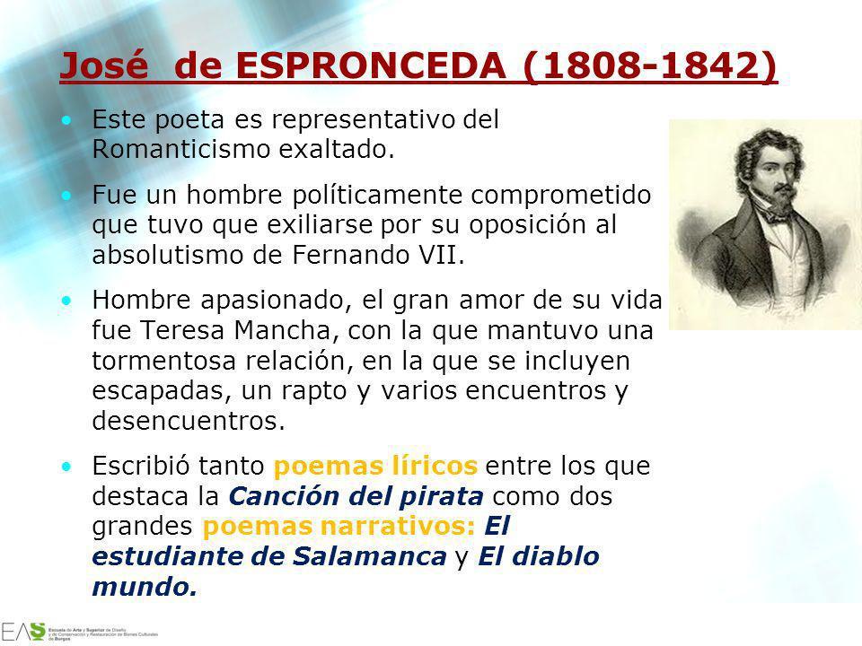 Jesús Ávila Sangrador José de ESPRONCEDA (1808-1842) Este poeta es representativo del Romanticismo exaltado. Fue un hombre políticamente comprometido